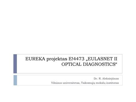 "EUREKA projektas E!4473 ""EULASNET II OPTICAL DIAGNOSTICS"""